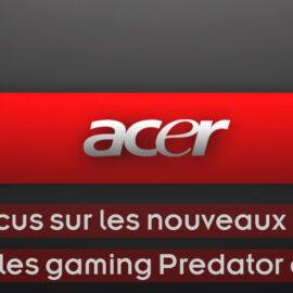 Acer : Le constructeur informatique taïwanais dévoile ses nouveaux PC portables gaming Predator et Nitro