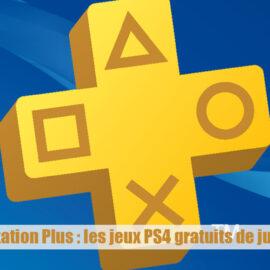 PlayStation Plus : les jeux PS4 gratuits de juillet 2020