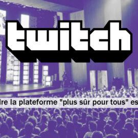 """Twitch : Pourquoi le fait de rendre la plateforme """"plus sûr pour tous"""" est devenu une priorité ?"""