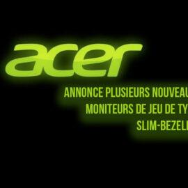 Acer annonce plusieurs nouveaux moniteurs de jeu de type slim-bezeled